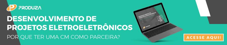 Desenvolvimento de projetos eletroeletrônicos: por que ter uma CM como parceira?